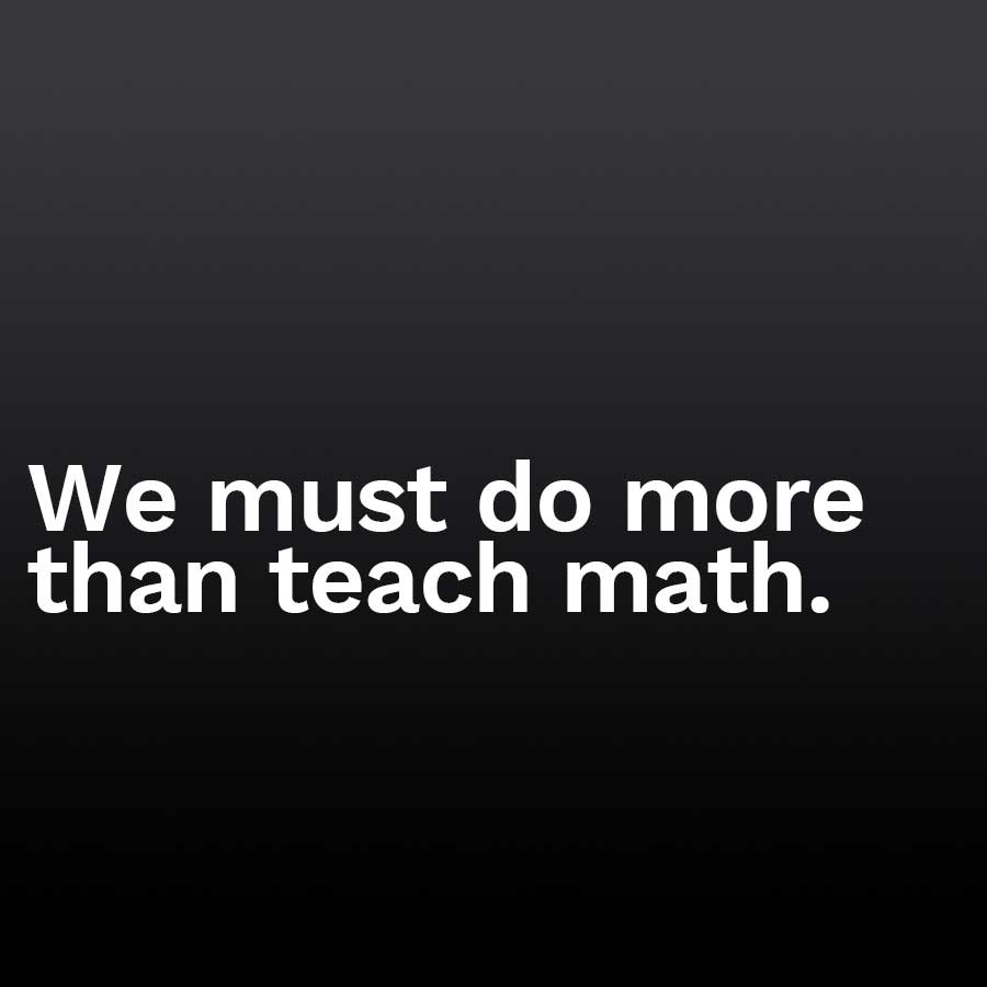 We must domore than teach math.